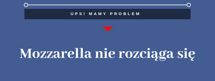 Mozzarella - nie rozciąga się problem i rozwiązanie